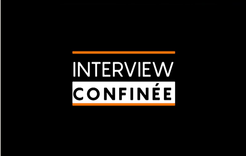 ★ Les interviews confinées ★